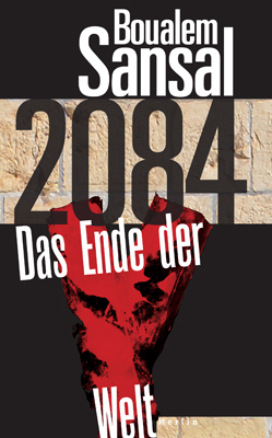 Boualem Sansal - 2084. DAS ENDE DER WELT